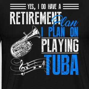 Retirement Plan On Playing Tuba Shirt - Men's Premium T-Shirt