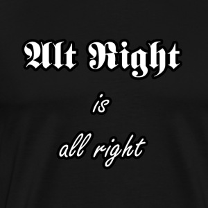 Alt Right is all right - Men's Premium T-Shirt