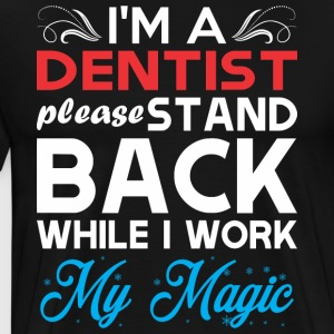 Im Dentist Stand Back I Work My Magic - Men's Premium T-Shirt