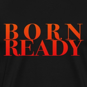 born ready - Men's Premium T-Shirt