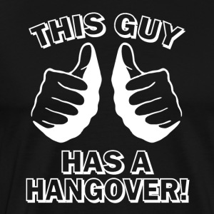 This guy has a hangover - Men's Premium T-Shirt