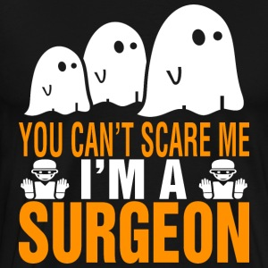 You Cant Scare Me Im Surgeon Halloween - Men's Premium T-Shirt