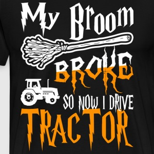 My Broom Broke So Now I Drive Tractor Halloween - Men's Premium T-Shirt