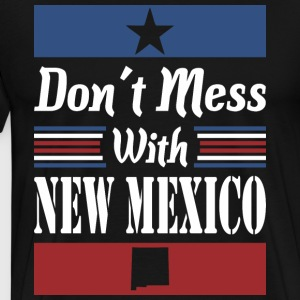 Dont Mess With New Mexico - Men's Premium T-Shirt