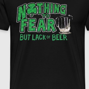 Nothing to Fear Lack of Beer - Men's Premium T-Shirt