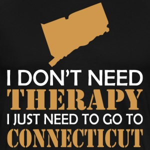 I Dont Need Therapy I Just Want To Go Connecticut - Men's Premium T-Shirt