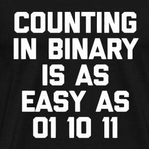 Counting In Binary Is As Easy As 01 10 11 - Men's Premium T-Shirt