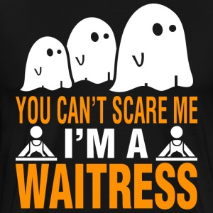 Halloween You Cant Scare Me Im Waitress - Men's Premium T-Shirt