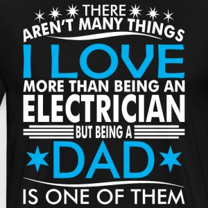 There Arent Many Things Love Being Electrician Dad - Men's Premium T-Shirt