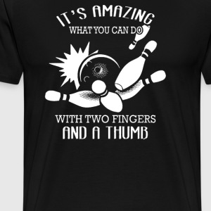 What You can do Two Fingers And a Thumb - Men's Premium T-Shirt