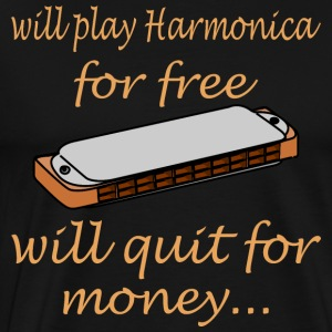Will Play Harmonica For Free Will Quit For Money - Men's Premium T-Shirt
