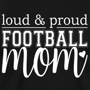 Loud & Proud Football Mom - Men's Premium T-Shirt