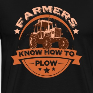 FARMERS KNOW HOW TO PLOW FUNNY FARMING SHIRT - Men's Premium T-Shirt