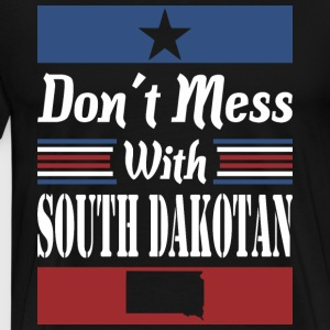 Dont Mess With South Dakotan - Men's Premium T-Shirt