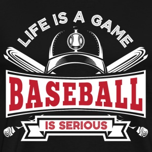 LIFE IS A GAME! BASEBALL IS SERIOUS! - Men's Premium T-Shirt