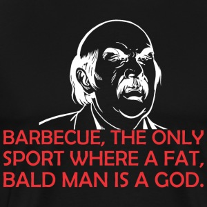 Barbecue The Only Sport Where Fat Bald Man Is God - Men's Premium T-Shirt