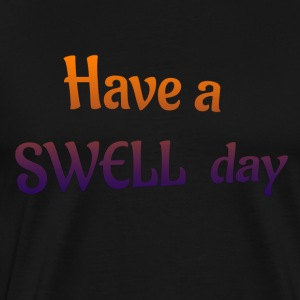 have a swell day - Men's Premium T-Shirt