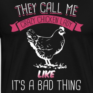 They Call Me Crazy Chicken Lady Like Bad Thing - Men's Premium T-Shirt