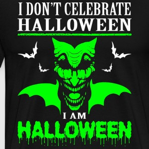 I Dont Celebrate Halloween Im Halloween - Men's Premium T-Shirt
