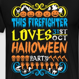 This Firefighter Loves 31st Oct Halloween Party - Men's Premium T-Shirt