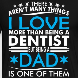 There Arent Many Things Love Being Dentist Dad - Men's Premium T-Shirt