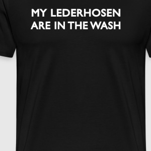 My Lederhosen Are In The Wash - Men's Premium T-Shirt