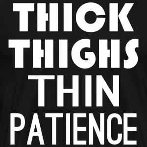 Thick Thighs Thin Patience - Men's Premium T-Shirt