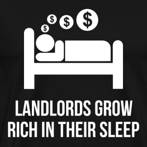 Landlord grow rich in their sleep - Men's Premium T-Shirt
