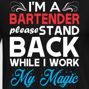 Im Bartender Stand Back I Work My Magic - Men's Premium T-Shirt