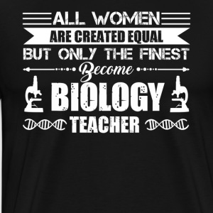 Finest Women Become Biology Teachers Shirt - Men's Premium T-Shirt