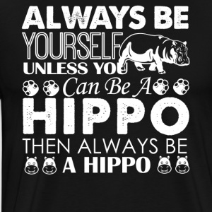 Always Be A Hippo Shirt - Men's Premium T-Shirt