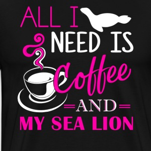 Need Coffee And My Sea Lion Shirt - Men's Premium T-Shirt