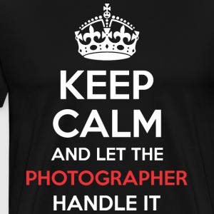 Keep Calm And Let Photographer Handle It - Men's Premium T-Shirt