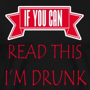 if you can read this i m drunk - Men's Premium T-Shirt