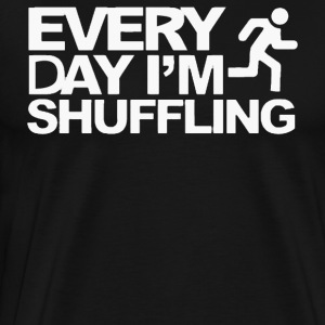 Everyday I m Shufflin - Men's Premium T-Shirt