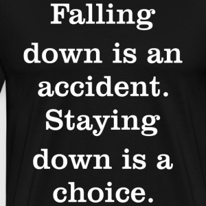 Falling Down Is An Accident Staying Down Is Choice - Men's Premium T-Shirt