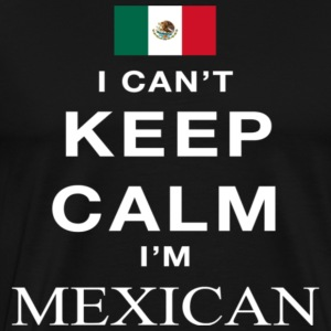 I can t keep calm i m mexican - Men's Premium T-Shirt