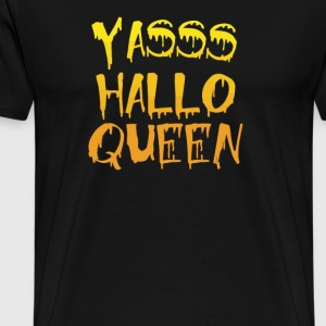 Yasss Hallo Queen - Men's Premium T-Shirt