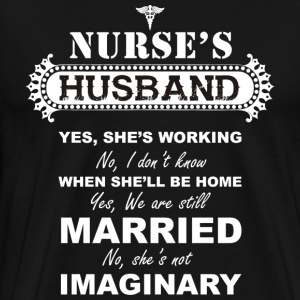 Nurse...not imaginary - nurse's husband t-shirt - Men's Premium T-Shirt