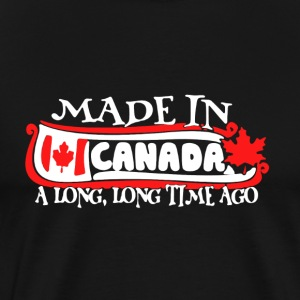 MADE IN CANADA A LONG LONG TIME AGO SHIRT - Men's Premium T-Shirt