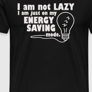 I Am Not Lazy I Am Just On My Energy Saving Mode - Men's Premium T-Shirt