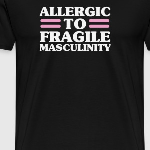 Allergic To Fragile Masculinity - Men's Premium T-Shirt