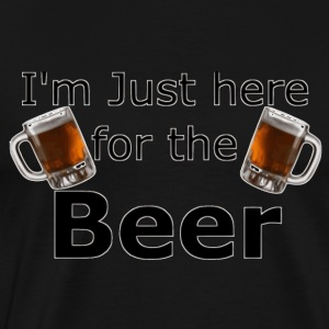 I'm Just here for the beer - Men's Premium T-Shirt