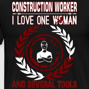 Construction Worker I Love One Woman Several Tools - Men's Premium T-Shirt