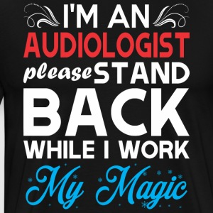 Im Audiologist Stand Back I Work My Magic - Men's Premium T-Shirt