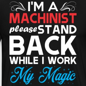 Im Machinist Stand Back I Work My Magic - Men's Premium T-Shirt