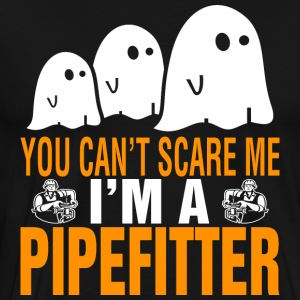 You Cant Scare Me Im Pipefitter Halloween - Men's Premium T-Shirt