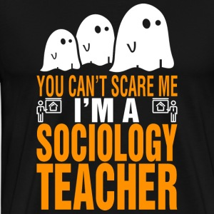 You Cant Scare Me Im Sociology Teacher Halloween - Men's Premium T-Shirt