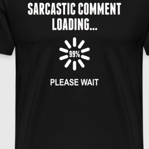 Sarcastic Comment Loading Instagram - Men's Premium T-Shirt