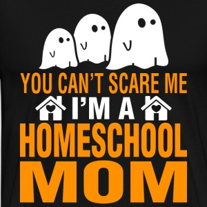 You Cant Scare Me Im Homeschool Mom Halloween - Men's Premium T-Shirt